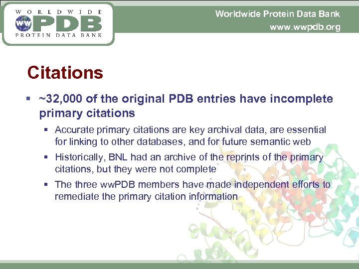 Worldwide Protein Data Bank www. wwpdb. org Citations § ~32, 000 of the original