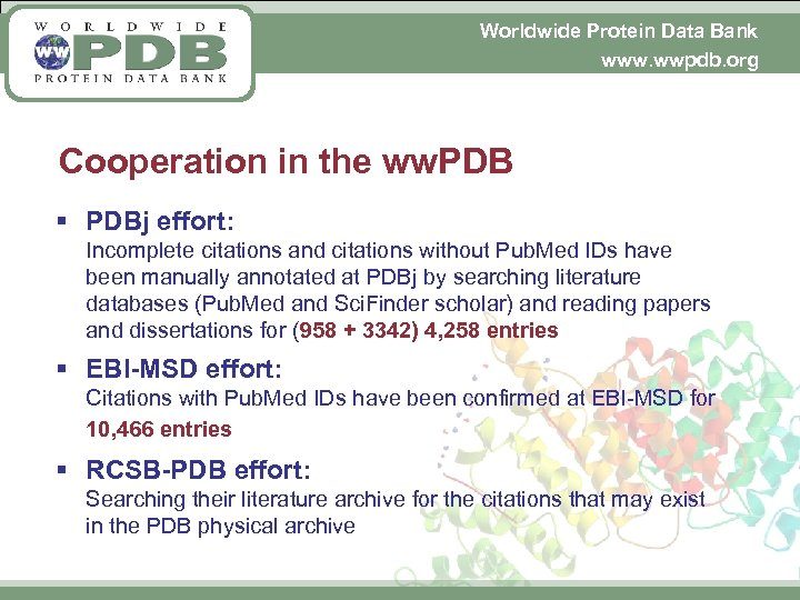 Worldwide Protein Data Bank www. wwpdb. org Cooperation in the ww. PDB § PDBj