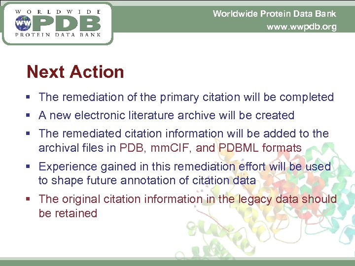 Worldwide Protein Data Bank www. wwpdb. org Next Action § The remediation of the
