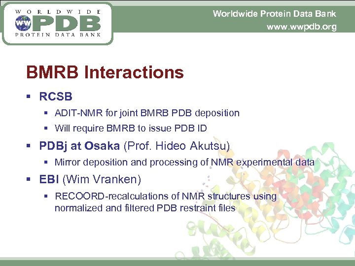 Worldwide Protein Data Bank www. wwpdb. org BMRB Interactions § RCSB § ADIT-NMR for