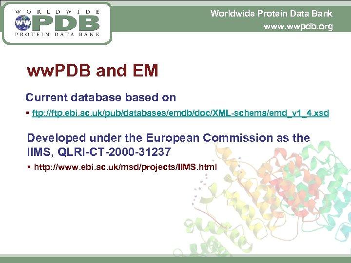 Worldwide Protein Data Bank www. wwpdb. org ww. PDB and EM Current databased on