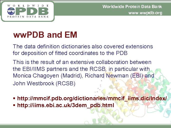 Worldwide Protein Data Bank www. wwpdb. org ww. PDB and EM The data definition