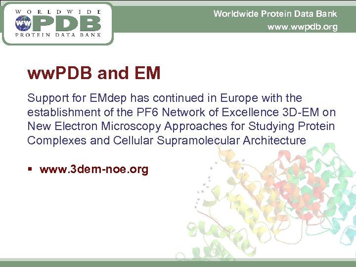 Worldwide Protein Data Bank www. wwpdb. org ww. PDB and EM Support for EMdep