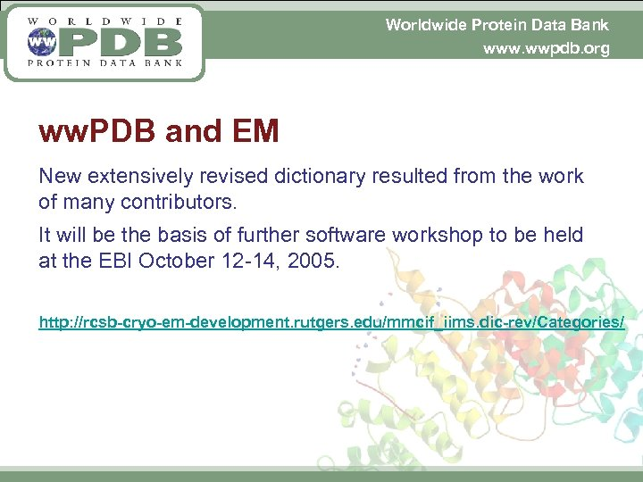 Worldwide Protein Data Bank www. wwpdb. org ww. PDB and EM New extensively revised