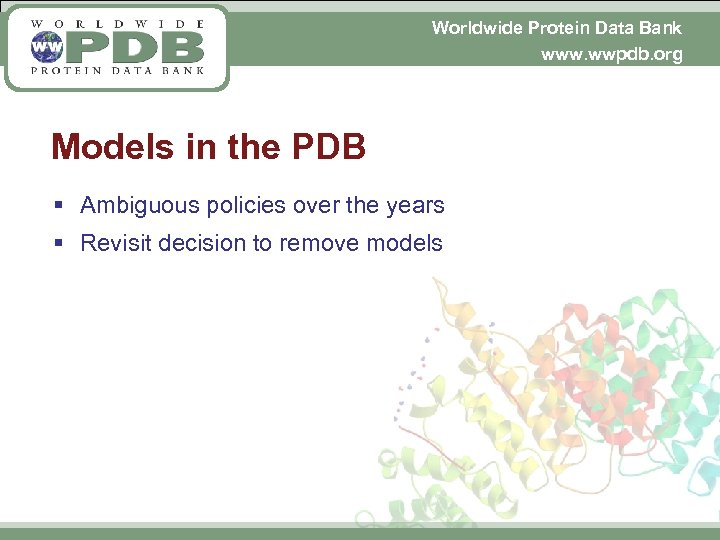 Worldwide Protein Data Bank www. wwpdb. org Models in the PDB § Ambiguous policies
