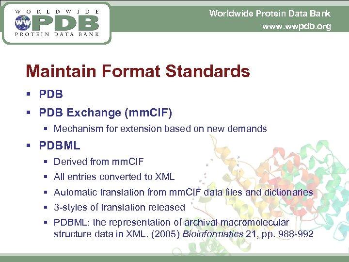 Worldwide Protein Data Bank www. wwpdb. org Maintain Format Standards § PDB Exchange (mm.