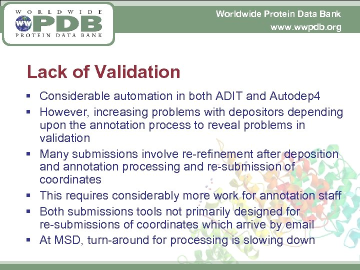 Worldwide Protein Data Bank www. wwpdb. org Lack of Validation § Considerable automation in