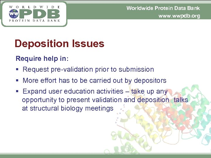 Worldwide Protein Data Bank www. wwpdb. org Deposition Issues Require help in: § Request