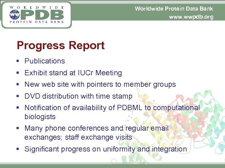 Worldwide Protein Data Bank www. wwpdb. org Progress Report § Publications § Exhibit stand