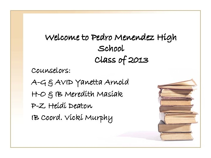 Welcome to Pedro Menendez High School Class of 2013 Counselors: A-G & AVID Yanetta