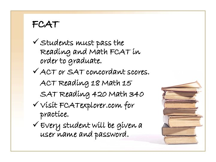 FCAT ü Students must pass the Reading and Math FCAT in order to graduate.