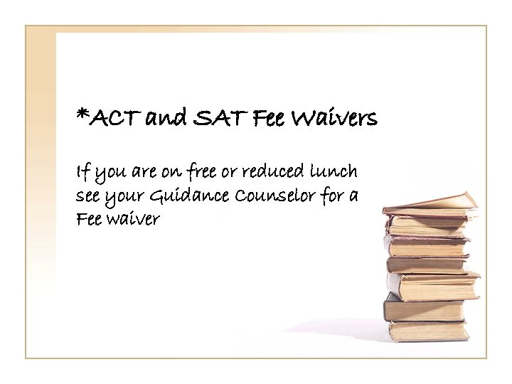 *ACT and SAT Fee Waivers If you are on free or reduced lunch see