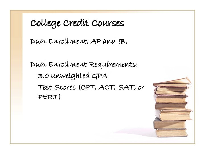 College Credit Courses Dual Enrollment, AP and IB. Dual Enrollment Requirements: 3. 0 unweighted