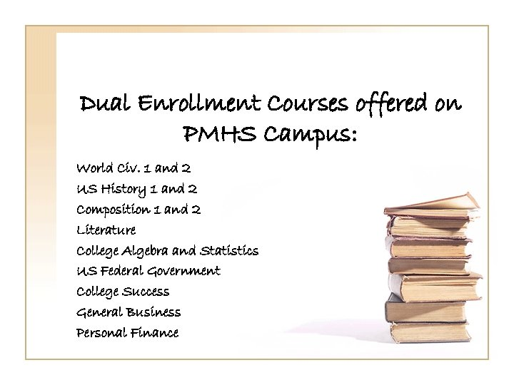 Dual Enrollment Courses offered on PMHS Campus: World Civ. 1 and 2 US History