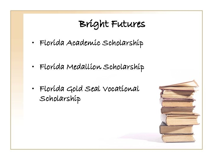 Bright Futures • Florida Academic Scholarship • Florida Medallion Scholarship • Florida Gold Seal