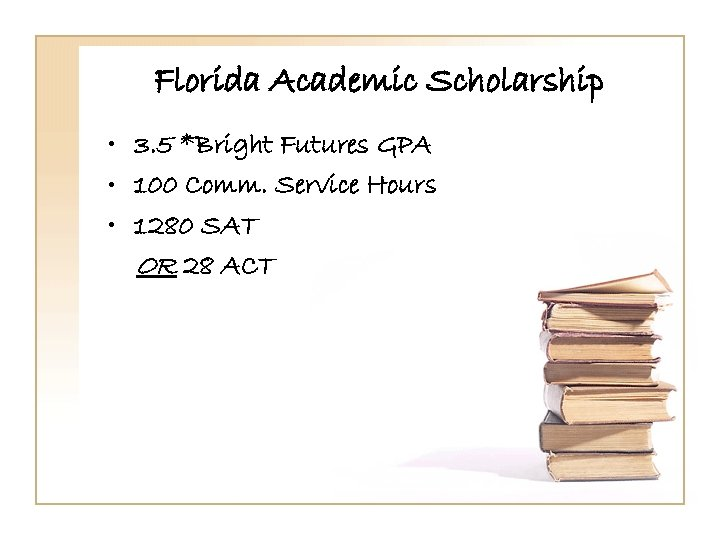 Florida Academic Scholarship • 3. 5 *Bright Futures GPA • 100 Comm. Service Hours