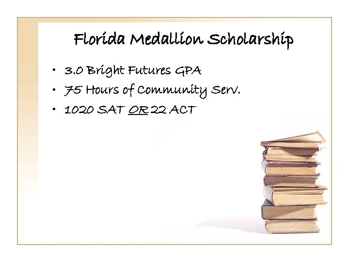 Florida Medallion Scholarship • 3. 0 Bright Futures GPA • 75 Hours of Community