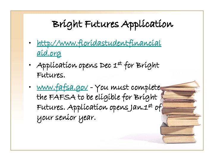 Bright Futures Application • http: //www. floridastudentfinancial aid. org • Application opens Dec 1