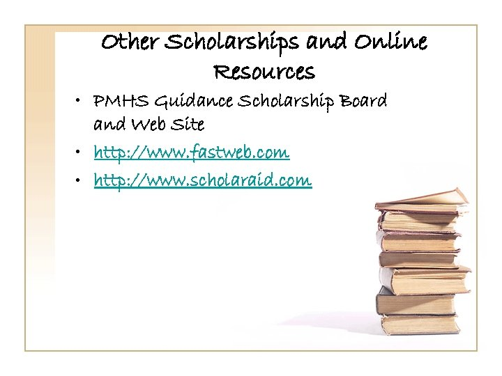 Other Scholarships and Online Resources • PMHS Guidance Scholarship Board and Web Site •
