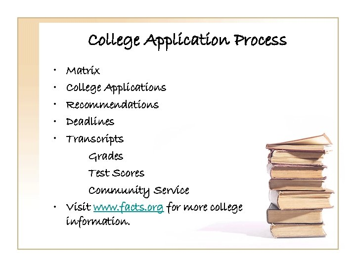 College Application Process • • • Matrix College Applications Recommendations Deadlines Transcripts Grades Test