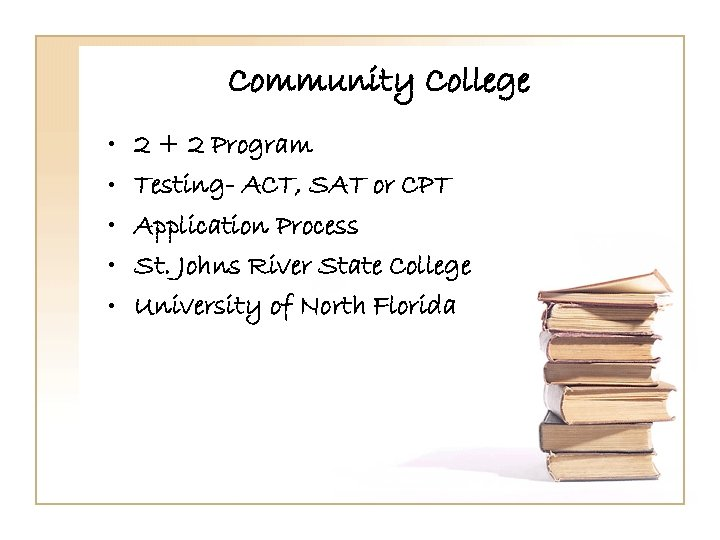 Community College • • • 2 + 2 Program Testing- ACT, SAT or CPT