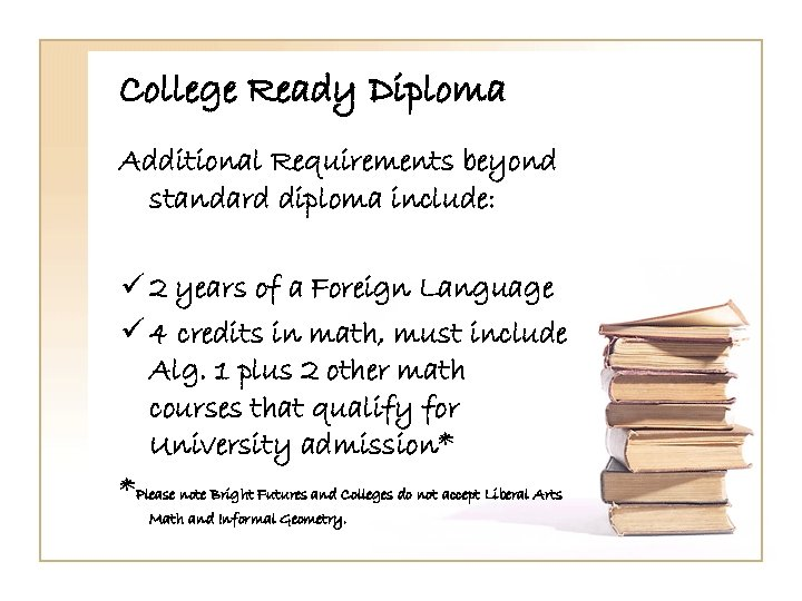 College Ready Diploma Additional Requirements beyond standard diploma include: ü 2 years of a