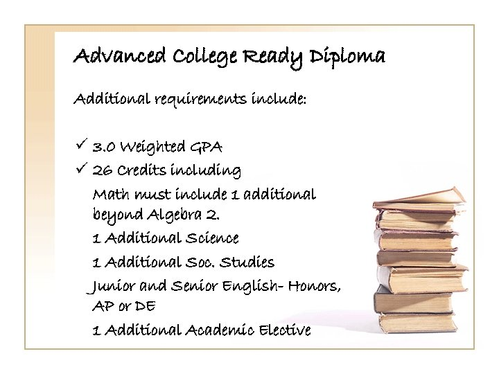 Advanced College Ready Diploma Additional requirements include: ü 3. 0 Weighted GPA ü 26