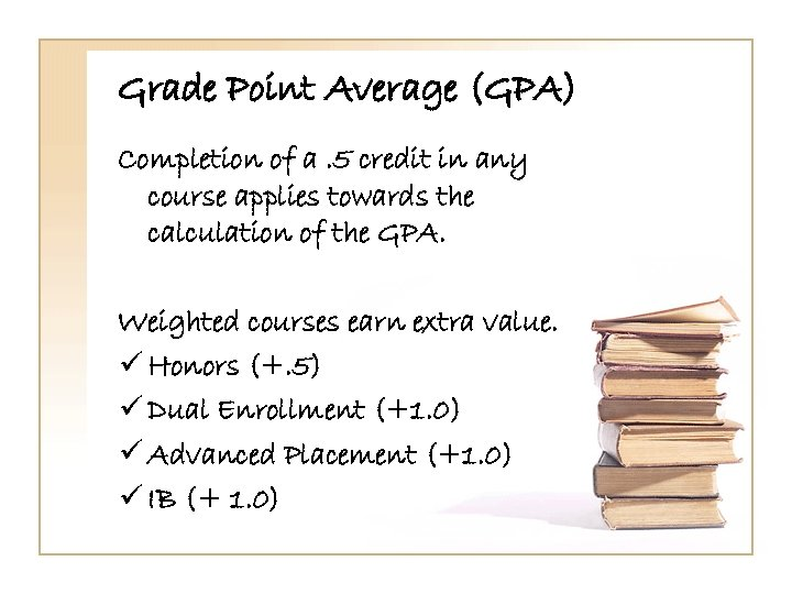 Grade Point Average (GPA) Completion of a. 5 credit in any course applies towards