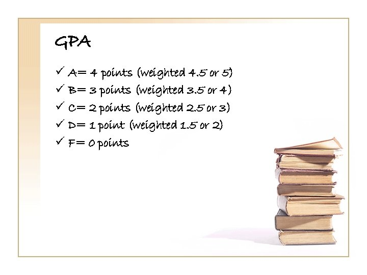 GPA ü ü ü A= 4 points (weighted 4. 5 or 5) B= 3