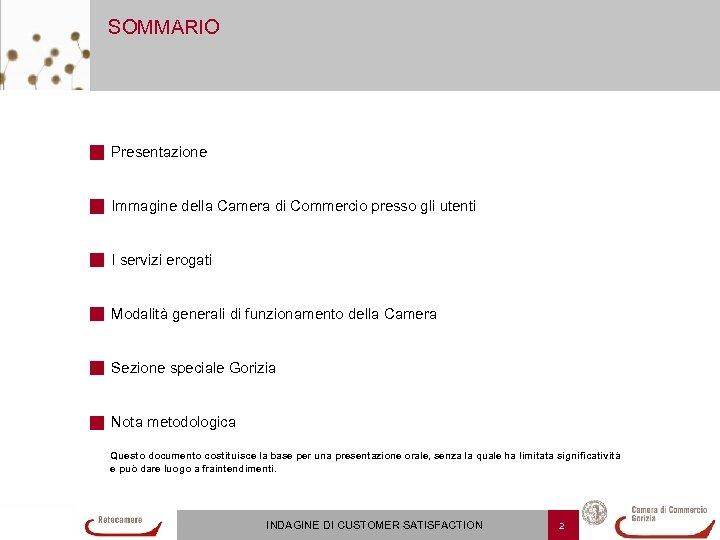 SOMMARIO Presentazione Immagine della Camera di Commercio presso gli utenti I servizi erogati Modalità