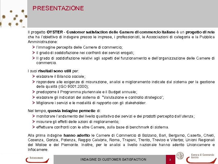 PRESENTAZIONE Il progetto OYSTER - Customer satisfaction delle Camere di commercio italiane è un
