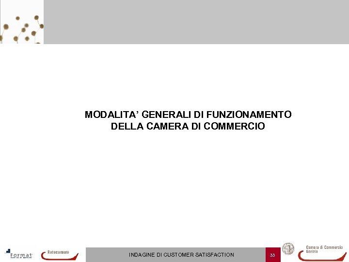 MODALITA' GENERALI DI FUNZIONAMENTO DELLA CAMERA DI COMMERCIO INDAGINE DI CUSTOMER SATISFACTION 33