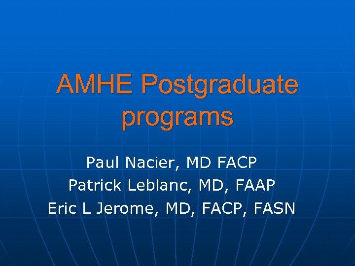 AMHE Postgraduate programs Paul Nacier, MD FACP Patrick Leblanc, MD, FAAP Eric L Jerome,