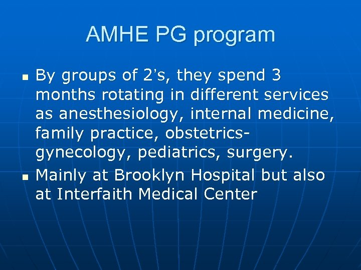 AMHE PG program n n By groups of 2's, they spend 3 months rotating