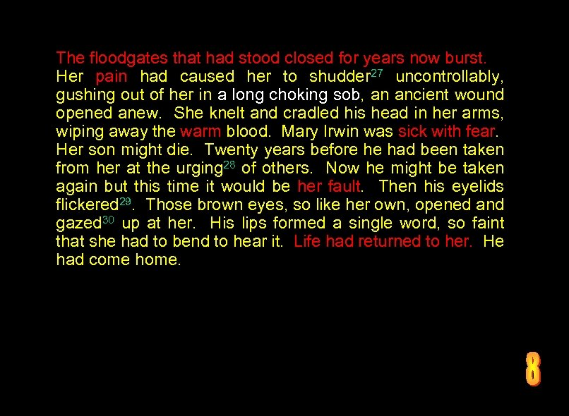 The floodgates that had stood closed for years now burst. Her pain had caused