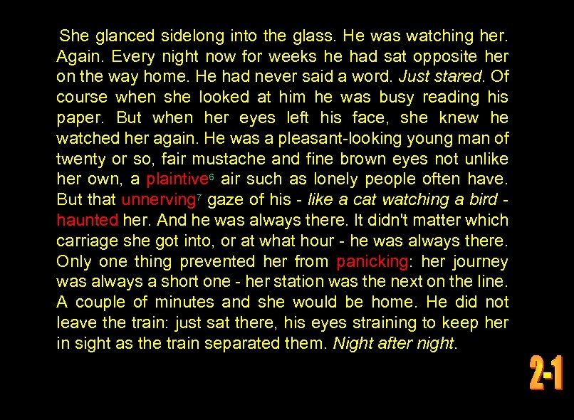 She glanced sidelong into the glass. He was watching her. Again. Every night now