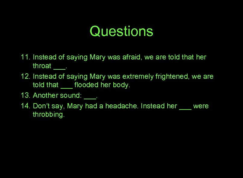 Questions 11. Instead of saying Mary was afraid, we are told that her throat