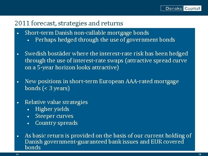 2011 forecast, strategies and returns • Short-term Danish non-callable mortgage bonds • Perhaps hedged