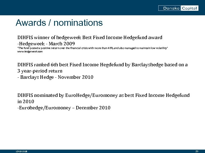 Awards / nominations DIHFIS winner of hedgeweek Best Fixed Income Hedgefund award -Hedgeweek -