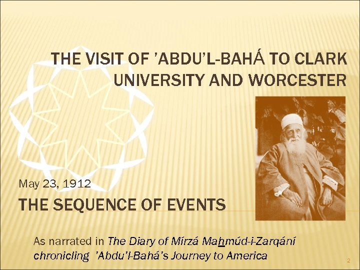 THE VISIT OF 'ABDU'L-BAHÁ TO CLARK UNIVERSITY AND WORCESTER May 23, 1912 THE SEQUENCE