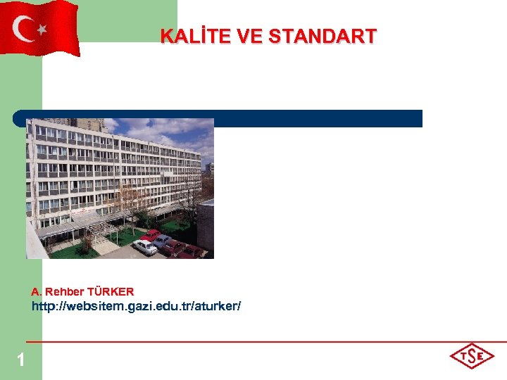 KALİTE VE STANDART A. Rehber TÜRKER http: //websitem. gazi. edu. tr/aturker/ 1