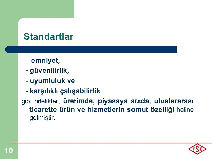 Standartlar - emniyet, - güvenilirlik, - uyumluluk ve - karşılıklı çalışabilirlik gibi nitelikler, üretimde,