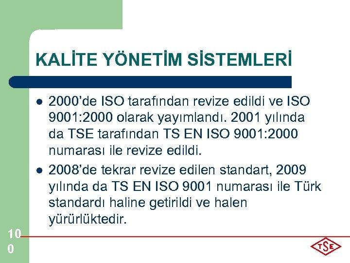 KALİTE YÖNETİM SİSTEMLERİ l l 10 0 2000'de ISO tarafından revize edildi ve ISO