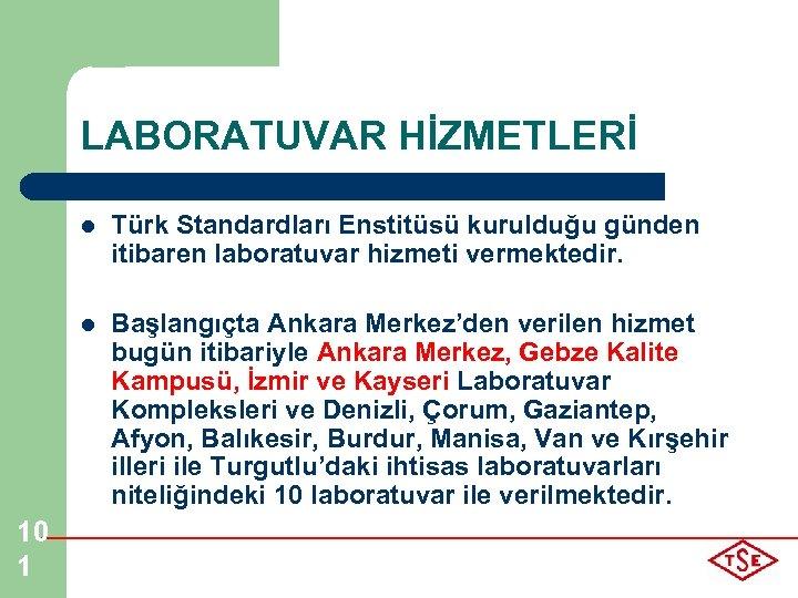 LABORATUVAR HİZMETLERİ l l 10 1 Türk Standardları Enstitüsü kurulduğu günden itibaren laboratuvar hizmeti