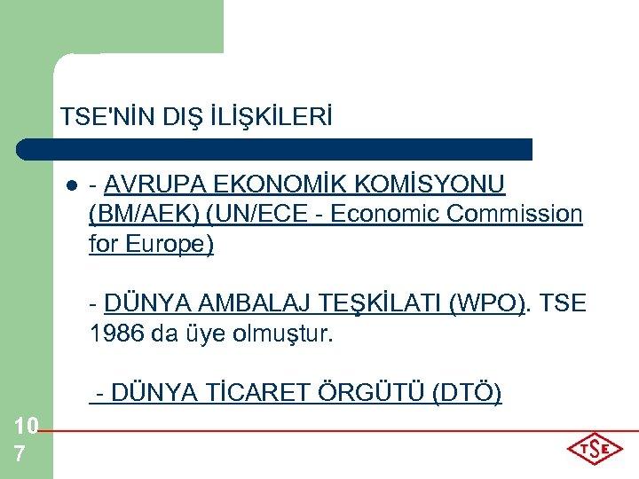 TSE'NİN DIŞ İLİŞKİLERİ l - AVRUPA EKONOMİK KOMİSYONU (BM/AEK) (UN/ECE - Economic Commission for