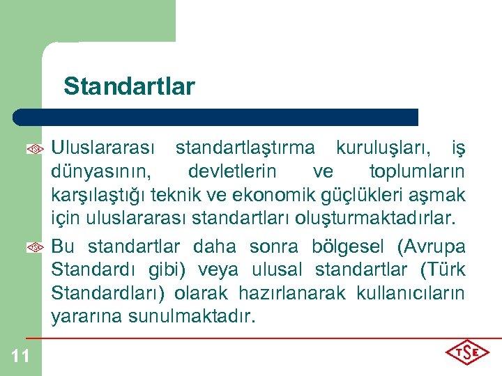 Standartlar Uluslararası standartlaştırma kuruluşları, iş dünyasının, devletlerin ve toplumların karşılaştığı teknik ve ekonomik güçlükleri