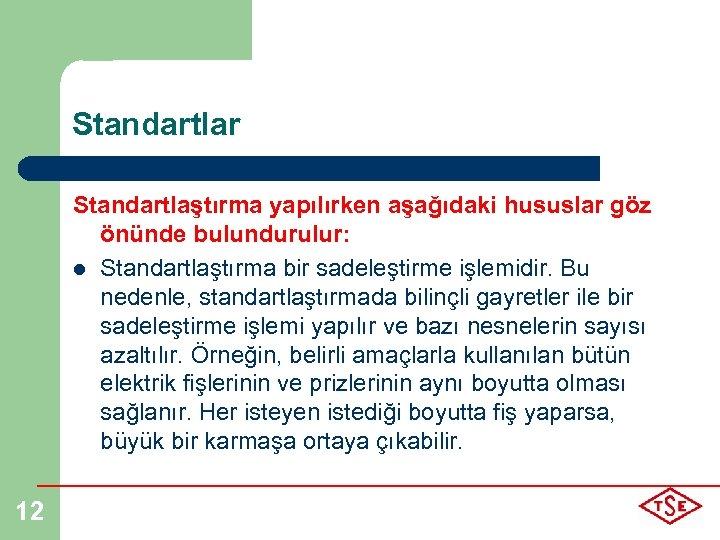 Standartlar Standartlaştırma yapılırken aşağıdaki hususlar göz önünde bulundurulur: l Standartlaştırma bir sadeleştirme işlemidir. Bu