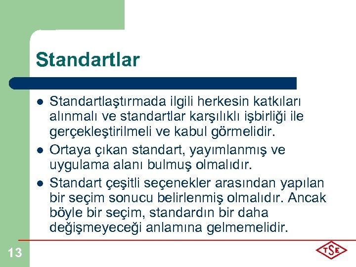 Standartlar l l l 13 Standartlaştırmada ilgili herkesin katkıları alınmalı ve standartlar karşılıklı işbirliği