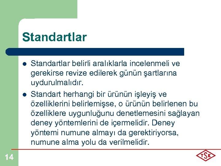 Standartlar l l 14 Standartlar belirli aralıklarla incelenmeli ve gerekirse revize edilerek günün şartlarına