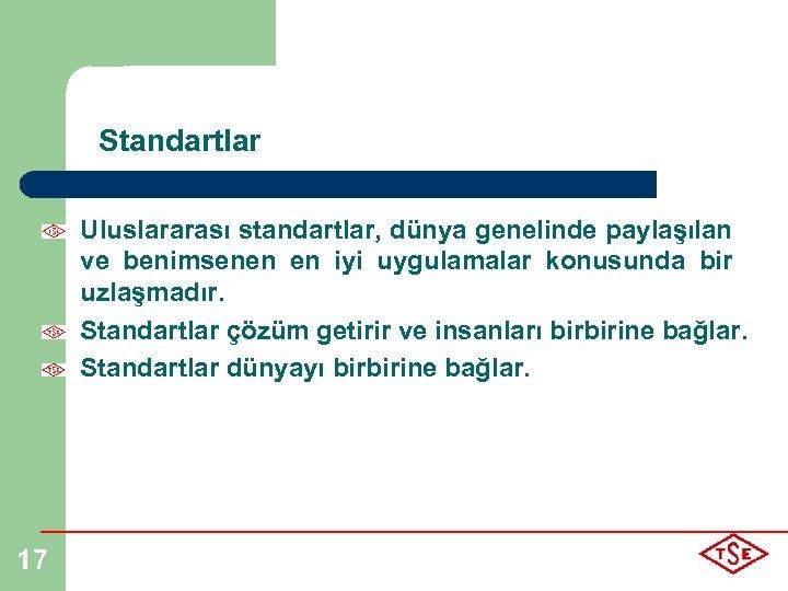 Standartlar Uluslararası standartlar, dünya genelinde paylaşılan ve benimsenen en iyi uygulamalar konusunda bir uzlaşmadır.